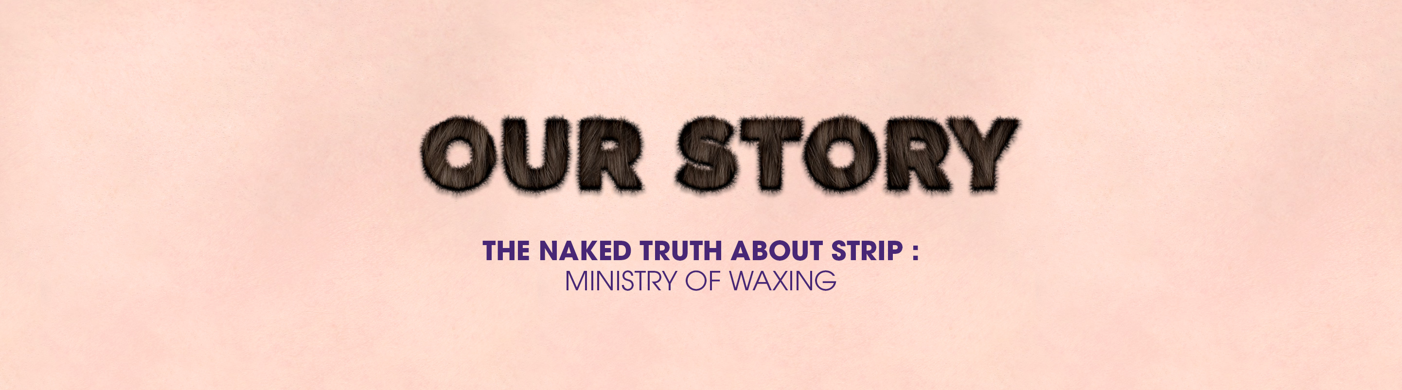 Our Story, The Naked Truth Behind Strip